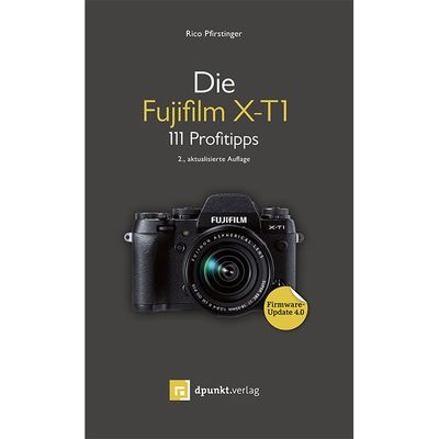 Kamerabuch Die Fujifilm X-T1 - 111 Profitipps 2. Auflage jetztbilligerkaufen
