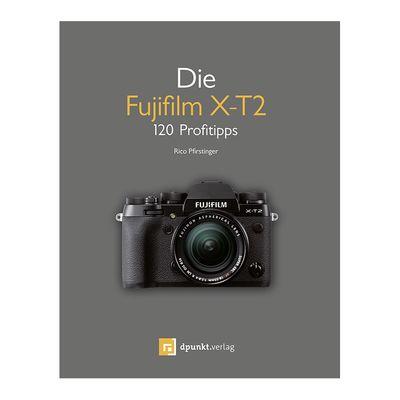 Für weitere Info hier klicken. Artikel: Kamerabuch Die Fujifilm X-T2 120 Profitipps