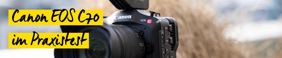 Canon EOS C70 im Praxistest
