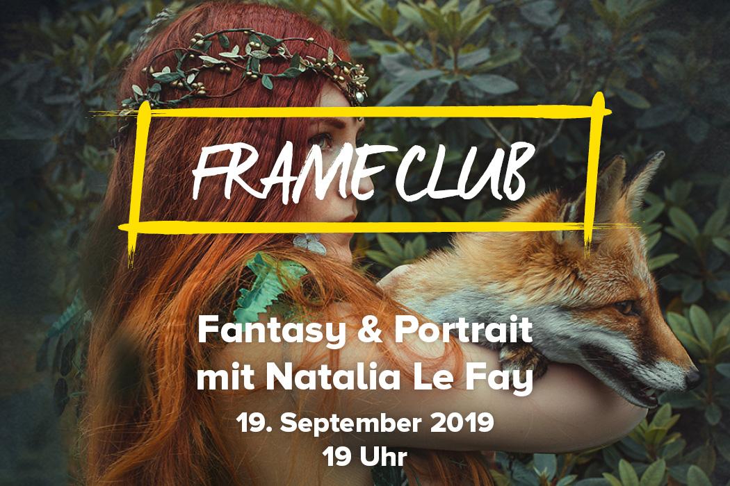 Frame Club Fantasy & Portrait mit Natalia Le Fay
